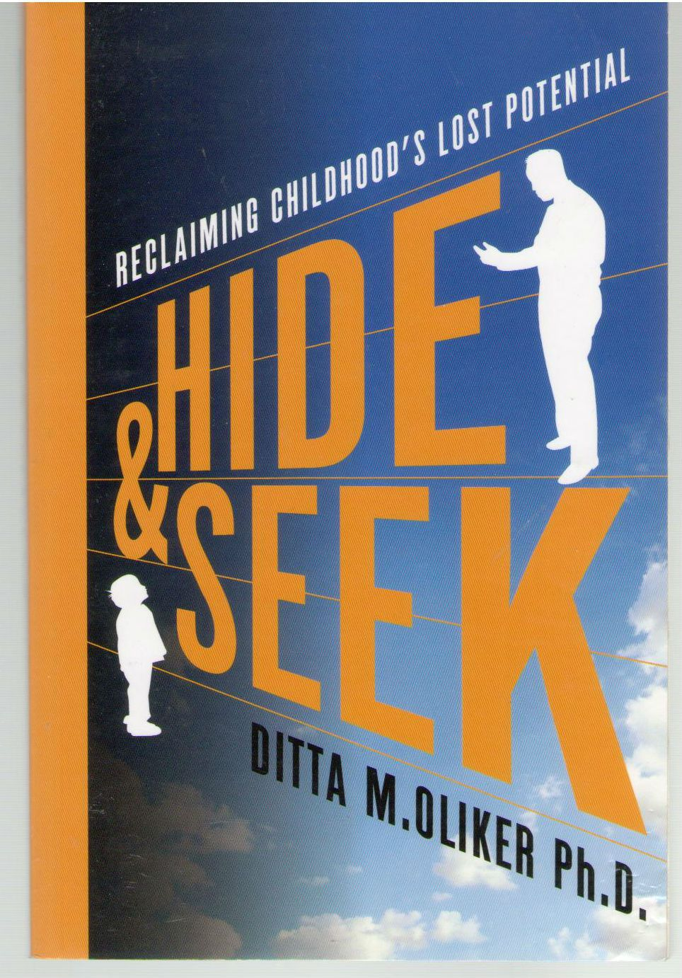Hide and Seek: Reclaiming Childhood's Lost Potential, Oliker Ph.D., Ditta M.